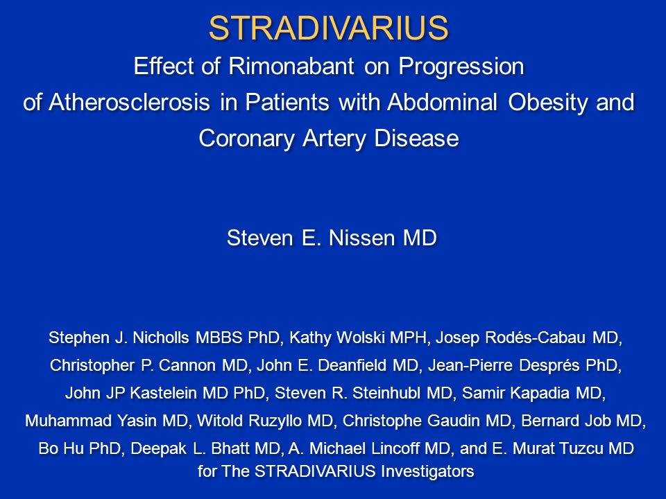 STRADIVARIUS Effect of Rimonabant on Progression of Atherosclerosis in Patients with Abdominal Obesity and Coronary Artery Disease Stephen J.