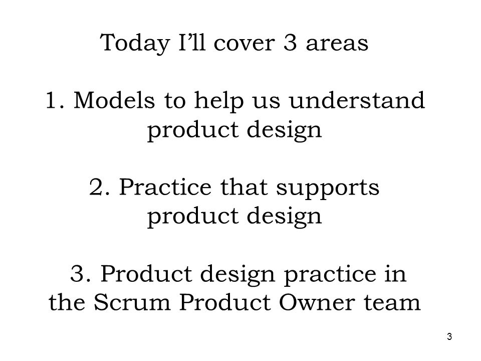 3 Today Ill cover 3 areas 1. Models to help us understand product design 2. Practice that supports product design 3. Product design practice in the Sc