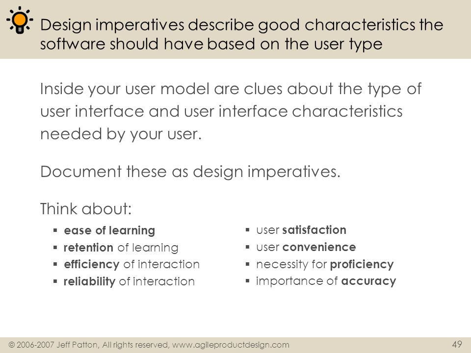 © 2006-2007 Jeff Patton, All rights reserved, www.agileproductdesign.com 49 Design imperatives describe good characteristics the software should have