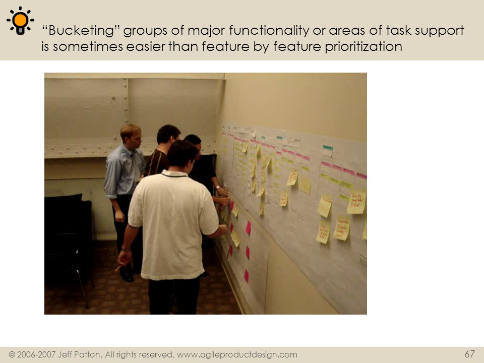 © 2006-2007 Jeff Patton, All rights reserved, www.agileproductdesign.com 67 Bucketing groups of major functionality or areas of task support is someti