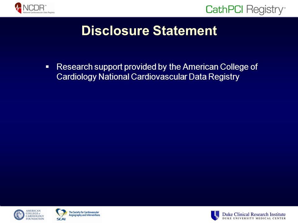 Disclosure Statement Research support provided by the American College of Cardiology National Cardiovascular Data Registry