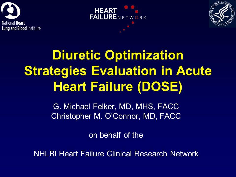 Diuretic Optimization Strategies Evaluation in Acute Heart Failure (DOSE) G. Michael Felker, MD, MHS, FACC Christopher M. OConnor, MD, FACC on behalf