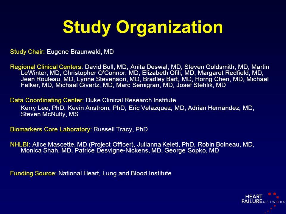 Study Organization Study Chair: Eugene Braunwald, MD Regional Clinical Centers: David Bull, MD, Anita Deswal, MD, Steven Goldsmith, MD, Martin LeWinte