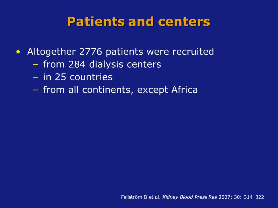 Patients and centers Altogether 2776 patients were recruited –from 284 dialysis centers –in 25 countries –from all continents, except Africa Fellström