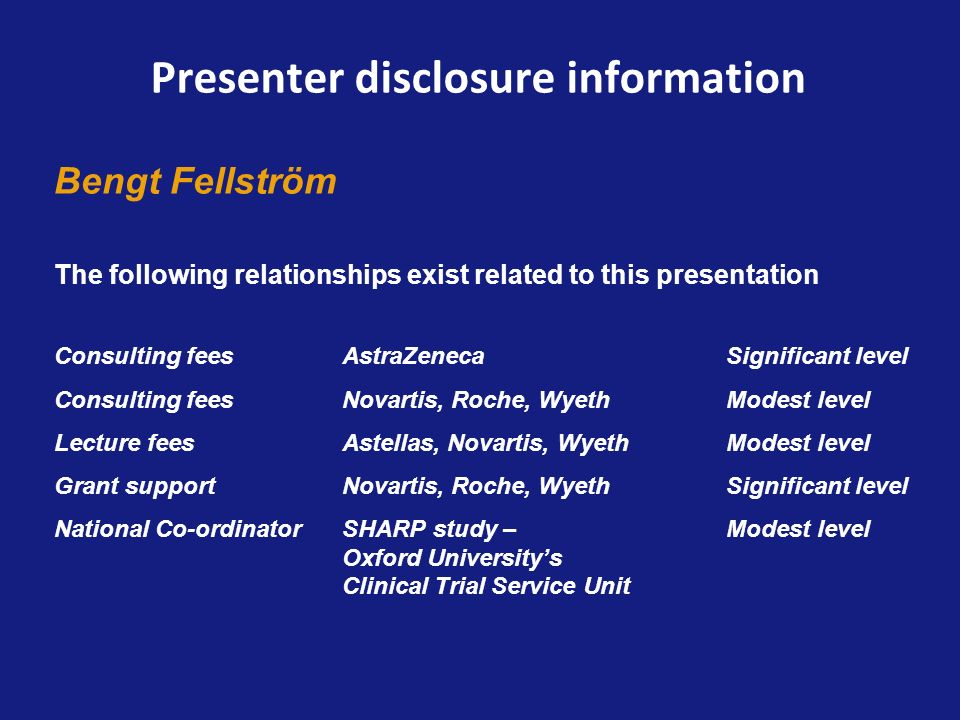 Presenter disclosure information Bengt Fellström The following relationships exist related to this presentation Consulting fees AstraZenecaSignificant