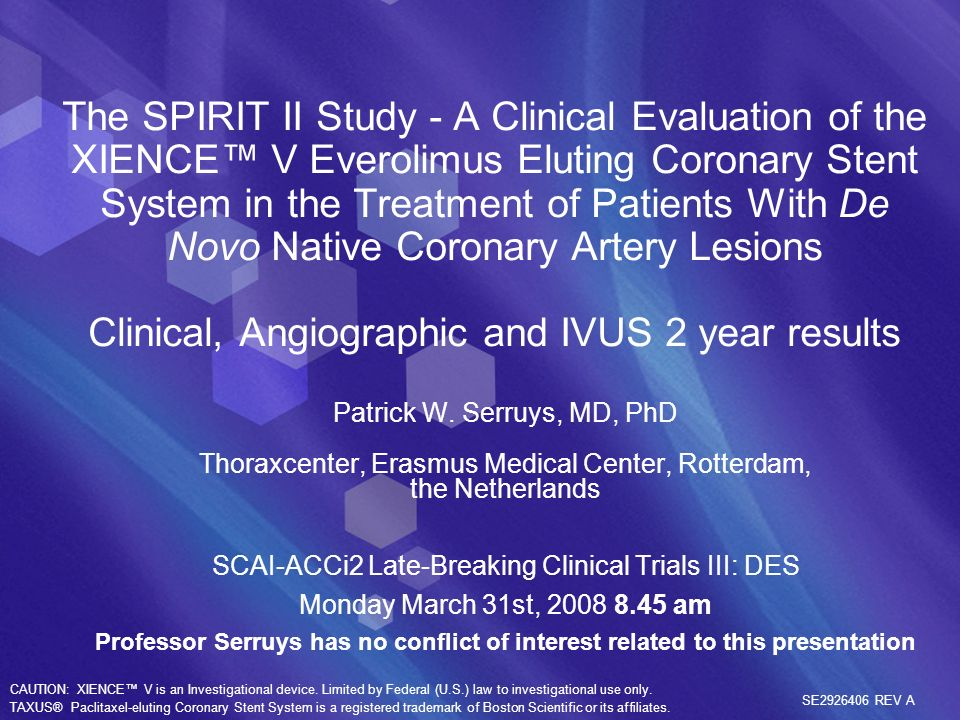 The SPIRIT II Study - A Clinical Evaluation of the XIENCE V Everolimus Eluting Coronary Stent System in the Treatment of Patients With De Novo Native Coronary Artery Lesions Clinical, Angiographic and IVUS 2 year results Patrick W.