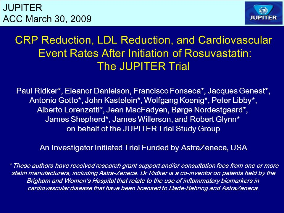 JUPITER ACC March 30, 2009 CRP Reduction, LDL Reduction, and Cardiovascular Event Rates After Initiation of Rosuvastatin: The JUPITER Trial Paul Ridke