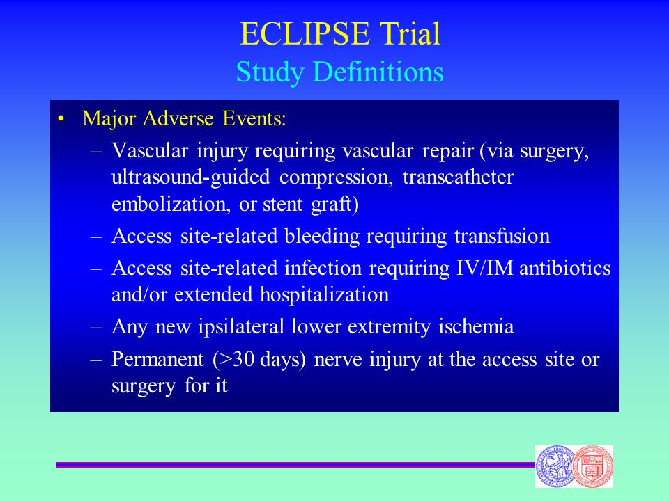Major Adverse Events: –Vascular injury requiring vascular repair (via surgery, ultrasound-guided compression, transcatheter embolization, or stent gra