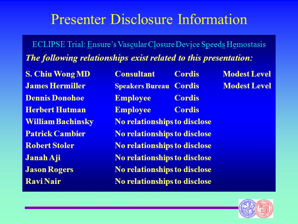 Presenter Disclosure Information ECLIPSE Trial: Ensures Vascular Closure Device Speeds Hemostasis The following relationships exist related to this pr