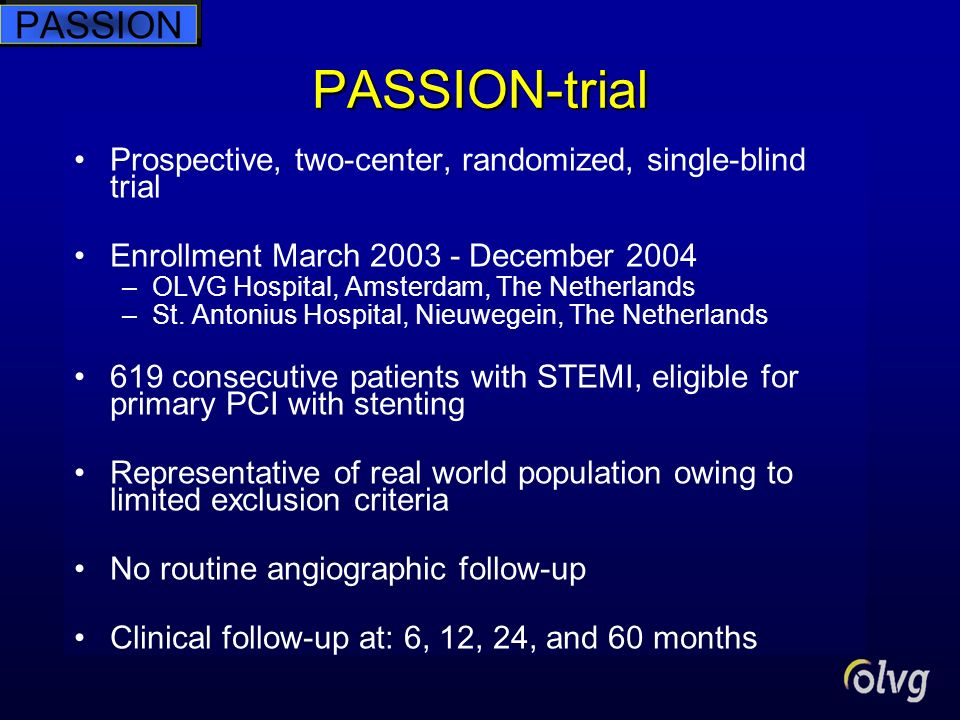 PASSION-trial Prospective, two-center, randomized, single-blind trial Enrollment March 2003 - December 2004 –OLVG Hospital, Amsterdam, The Netherlands