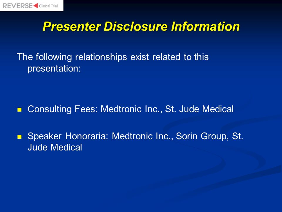 Presenter Disclosure Information The following relationships exist related to this presentation: Consulting Fees: Medtronic Inc., St. Jude Medical Spe