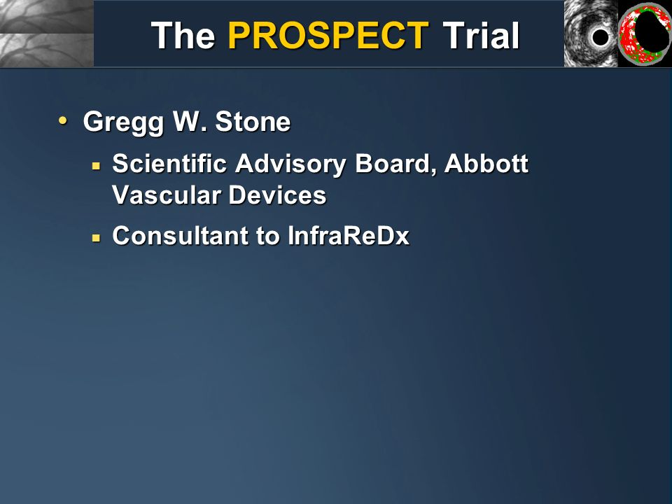 Gregg W. Stone Gregg W. Stone Scientific Advisory Board, Abbott Vascular Devices Scientific Advisory Board, Abbott Vascular Devices Consultant to Infr