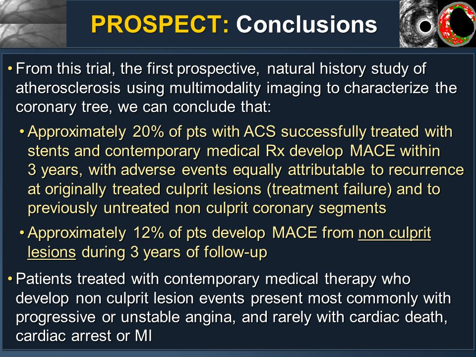 PROSPECT: Conclusions From this trial, the first prospective, natural history study of atherosclerosis using multimodality imaging to characterize the