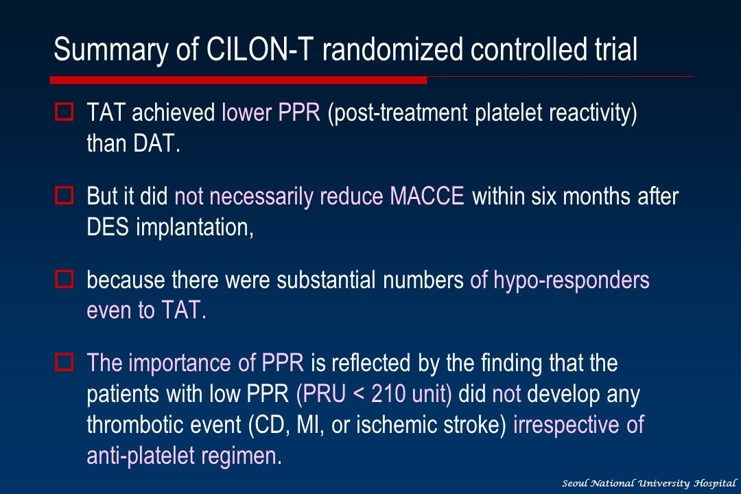Seoul National University Hospital Summary of CILON-T randomized controlled trial TAT achieved lower PPR (post-treatment platelet reactivity) than DAT.
