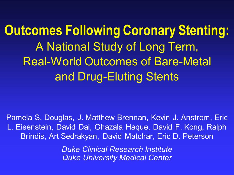 Outcomes Following Coronary Stenting: A National Study of Long Term, Real-World Outcomes of Bare-Metal and Drug-Eluting Stents Pamela S.