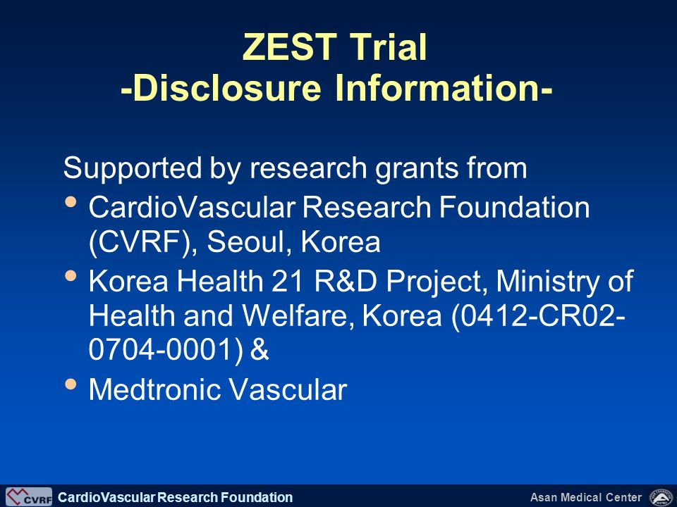 CardioVascular Research Foundation Asan Medical Center Seung-Jung Park, MD, PhD on behalf of the ZEST investigators Comparison of the Efficacy and Saf