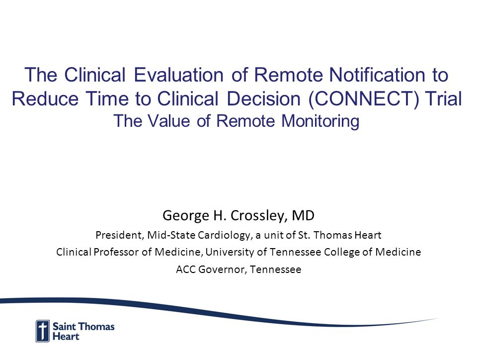 The Clinical Evaluation of Remote Notification to Reduce Time to Clinical Decision (CONNECT) Trial The Value of Remote Monitoring George H.