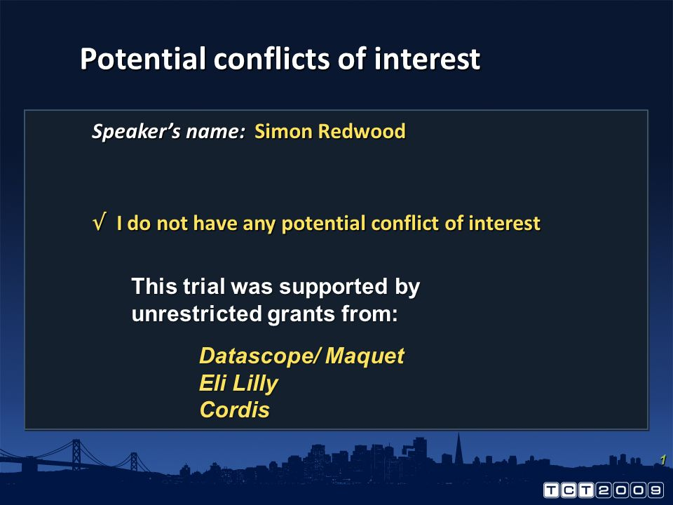 1 Potential conflicts of interest Potential conflicts of interest Speakers name: Simon Redwood I do not have any potential conflict of interest I do not have any potential conflict of interest This trial was supported by unrestricted grants from: Datascope/ Maquet Eli Lilly Cordis