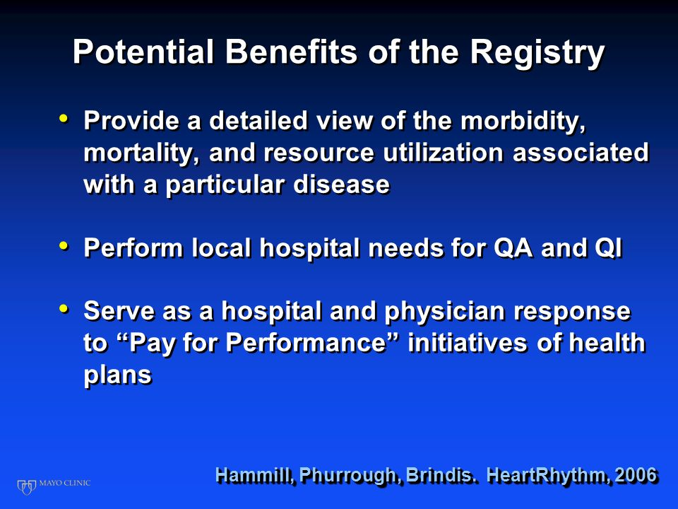 Potential Benefits of the Registry Reveal the degree to which clinicians are managing a disease in accordance with evidence-based medicine Enable clin