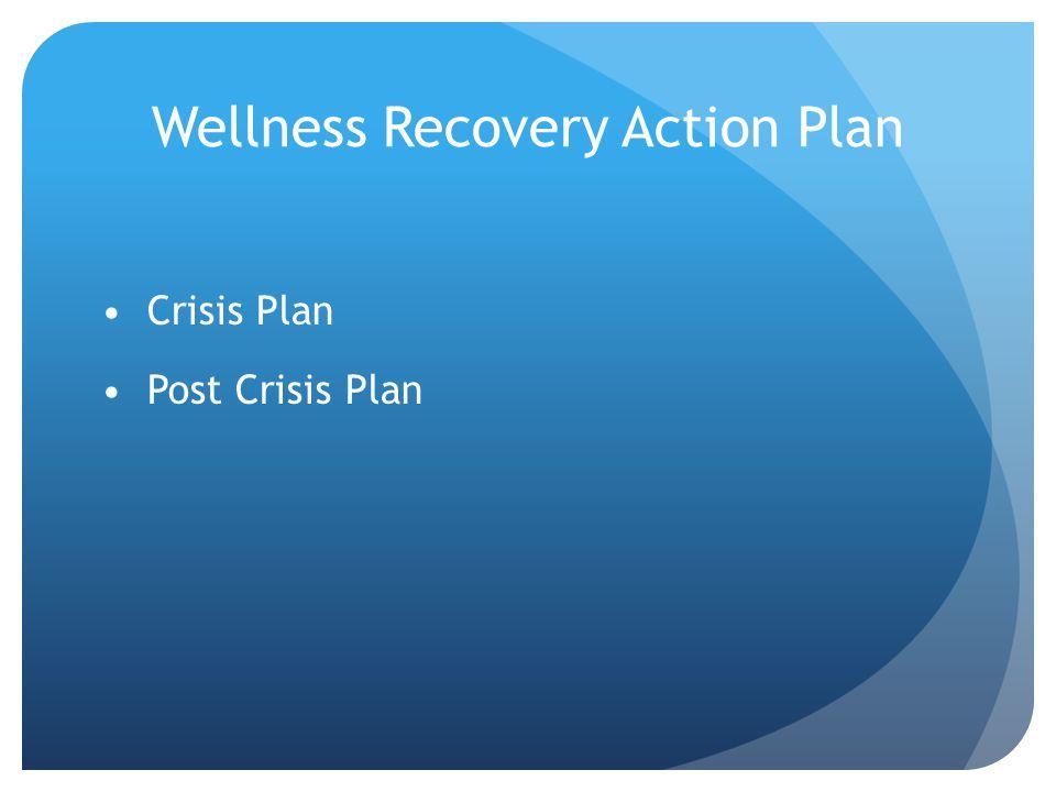 Wellness Recovery Action Plan Crisis Plan Post Crisis Plan