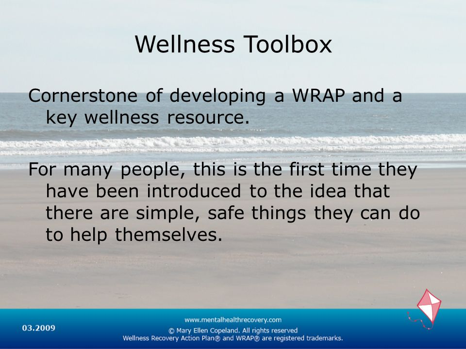 Wellness Toolbox Cornerstone of developing a WRAP and a key wellness resource.