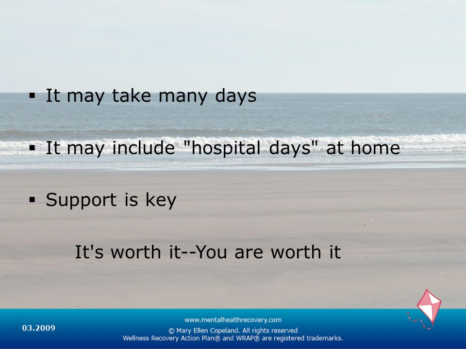 It may take many days It may include hospital days at home Support is key It s worth it--You are worth it