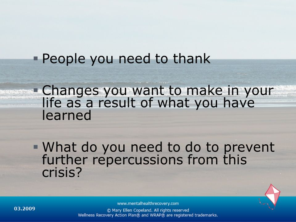 People you need to thank Changes you want to make in your life as a result of what you have learned What do you need to do to prevent further repercussions from this crisis
