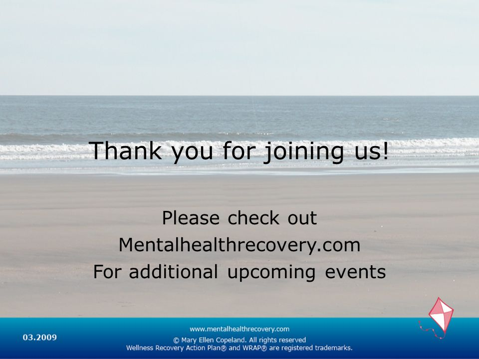 Thank you for joining us! Please check out Mentalhealthrecovery.com For additional upcoming events