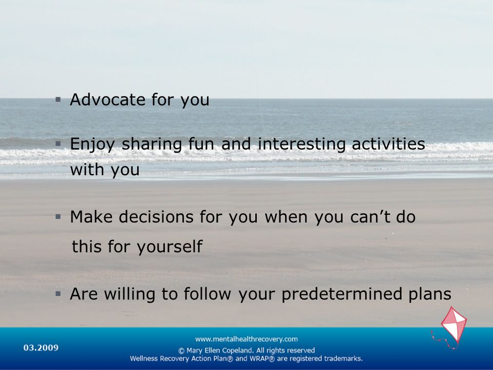 Advocate for you Enjoy sharing fun and interesting activities with you Make decisions for you when you cant do this for yourself Are willing to follow