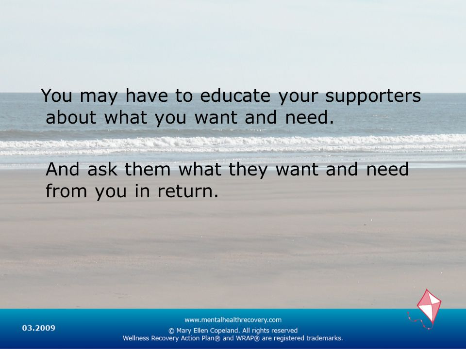 You may have to educate your supporters about what you want and need. And ask them what they want and need from you in return.