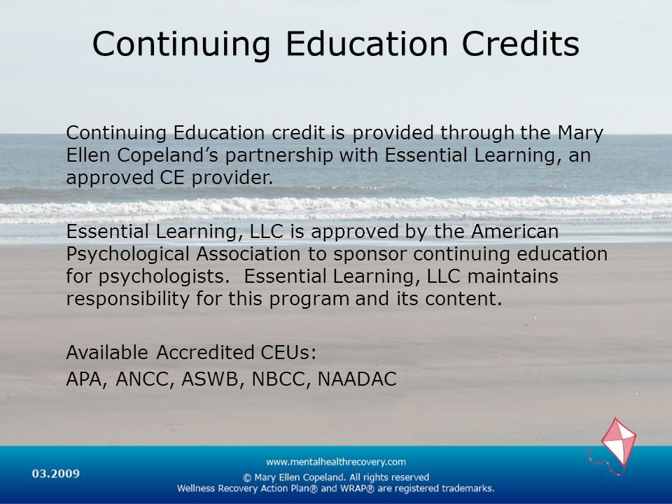 Continuing Education Credits Continuing Education credit is provided through the Mary Ellen Copelands partnership with Essential Learning, an approved
