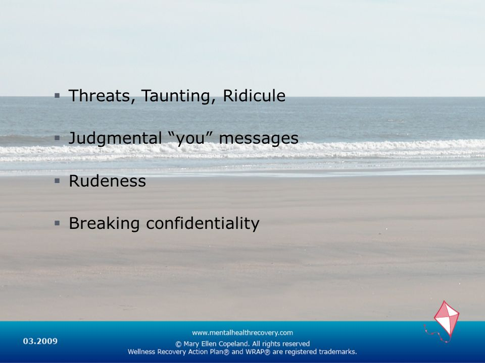 Threats, Taunting, Ridicule Judgmental you messages Rudeness Breaking confidentiality