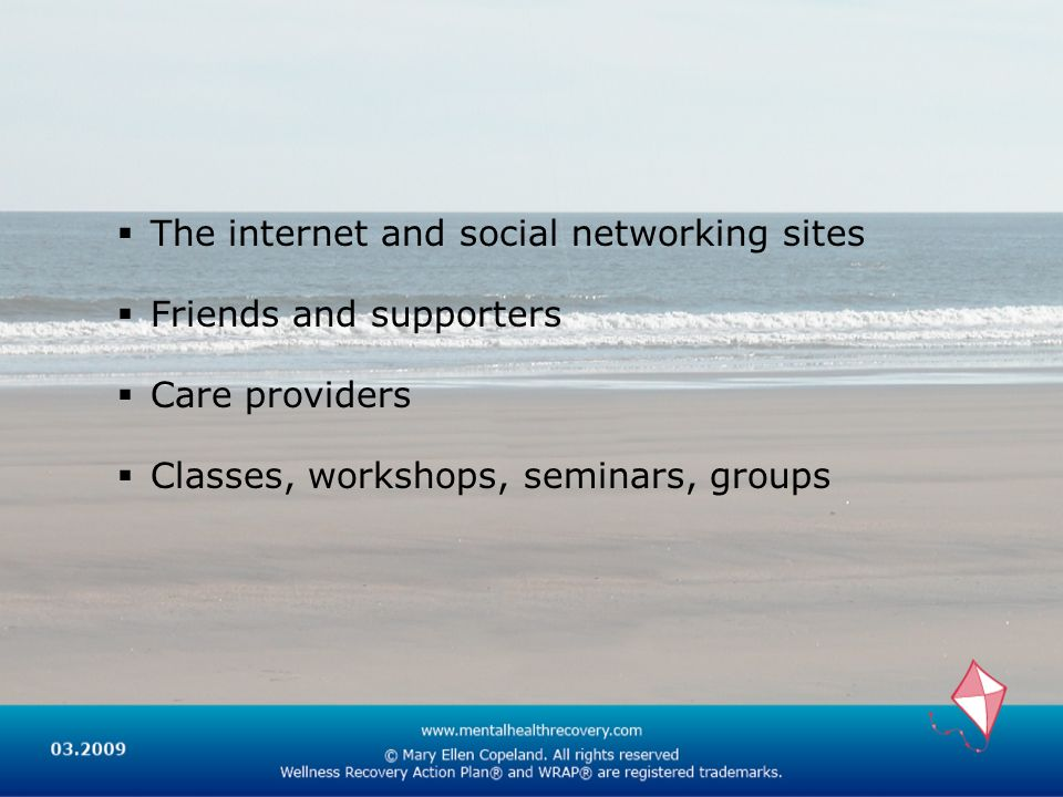 The internet and social networking sites Friends and supporters Care providers Classes, workshops, seminars, groups