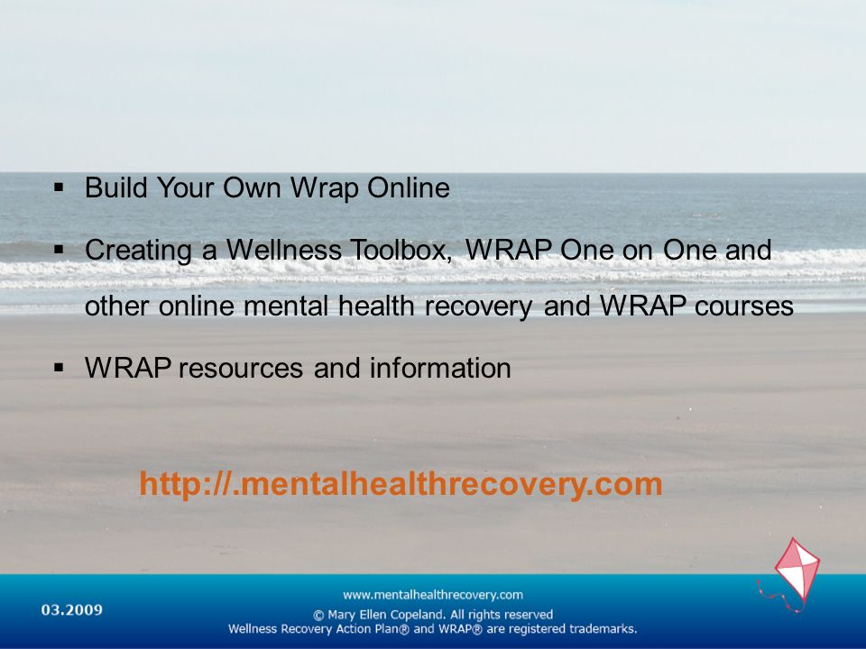 Build Your Own Wrap Online Creating a Wellness Toolbox, WRAP One on One and other online mental health recovery and WRAP courses WRAP resources and in