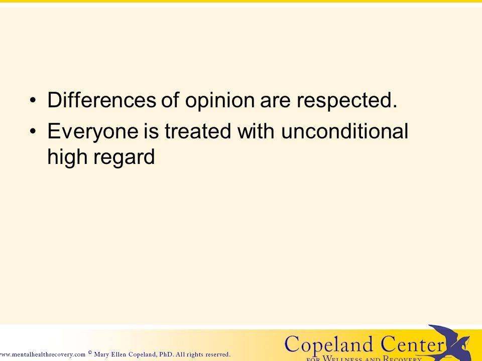 Differences of opinion are respected. Everyone is treated with unconditional high regard