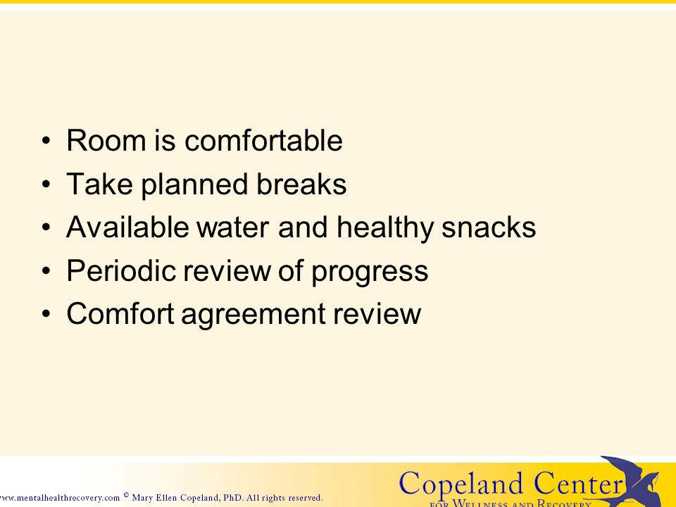 Room is comfortable Take planned breaks Available water and healthy snacks Periodic review of progress Comfort agreement review