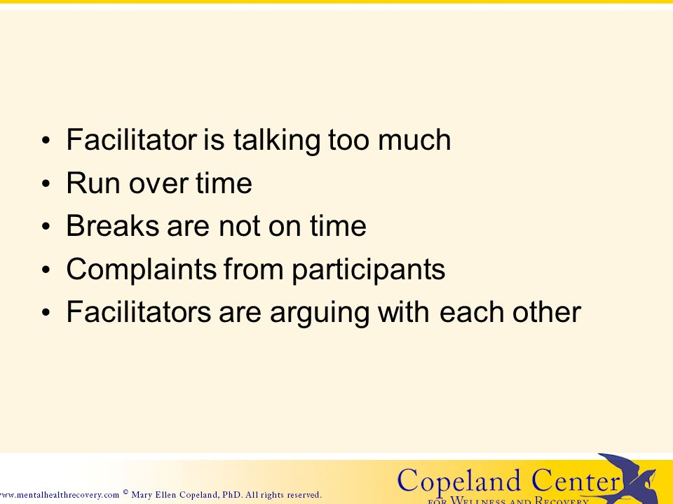 Facilitator is talking too much Run over time Breaks are not on time Complaints from participants Facilitators are arguing with each other