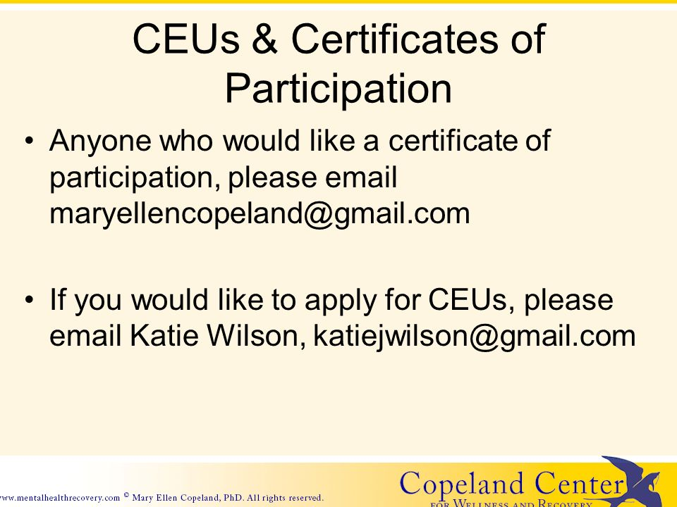 CEUs & Certificates of Participation Anyone who would like a certificate of participation, please email maryellencopeland@gmail.com If you would like to apply for CEUs, please email Katie Wilson, katiejwilson@gmail.com