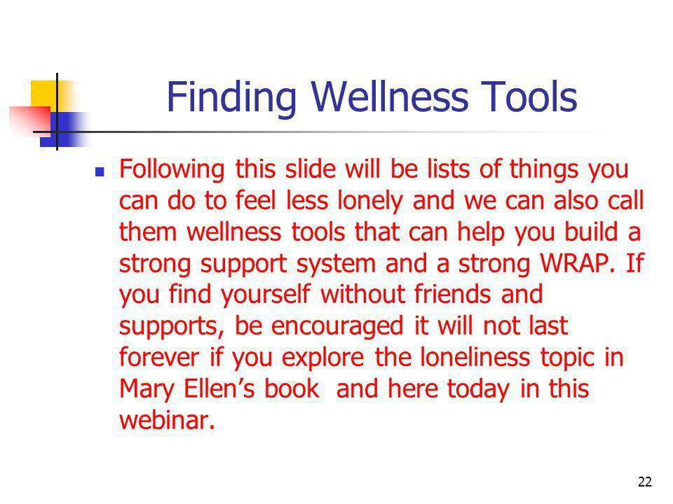 Finding Wellness Tools Following this slide will be lists of things you can do to feel less lonely and we can also call them wellness tools that can h