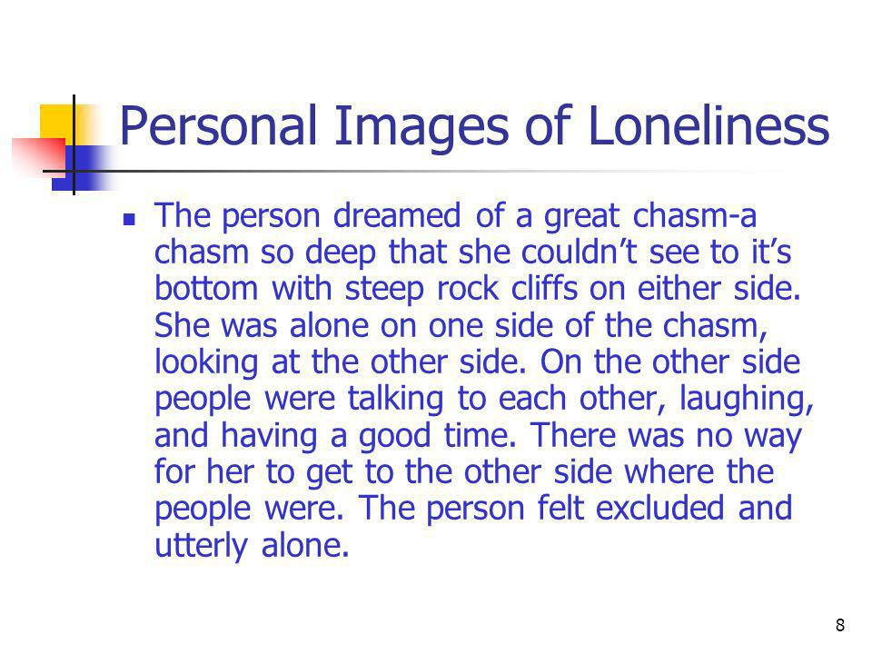 The person dreamed of a great chasm-a chasm so deep that she couldnt see to its bottom with steep rock cliffs on either side. She was alone on one sid