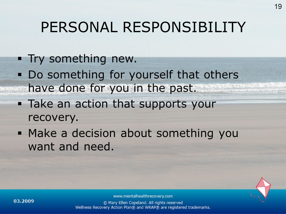 PERSONAL RESPONSIBILITY Try something new. Do something for yourself that others have done for you in the past. Take an action that supports your reco