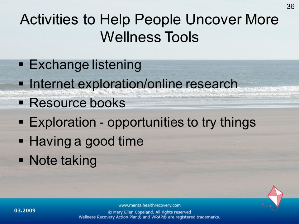 Activities to Help People Uncover More Wellness Tools Exchange listening Internet exploration/online research Resource books Exploration - opportuniti