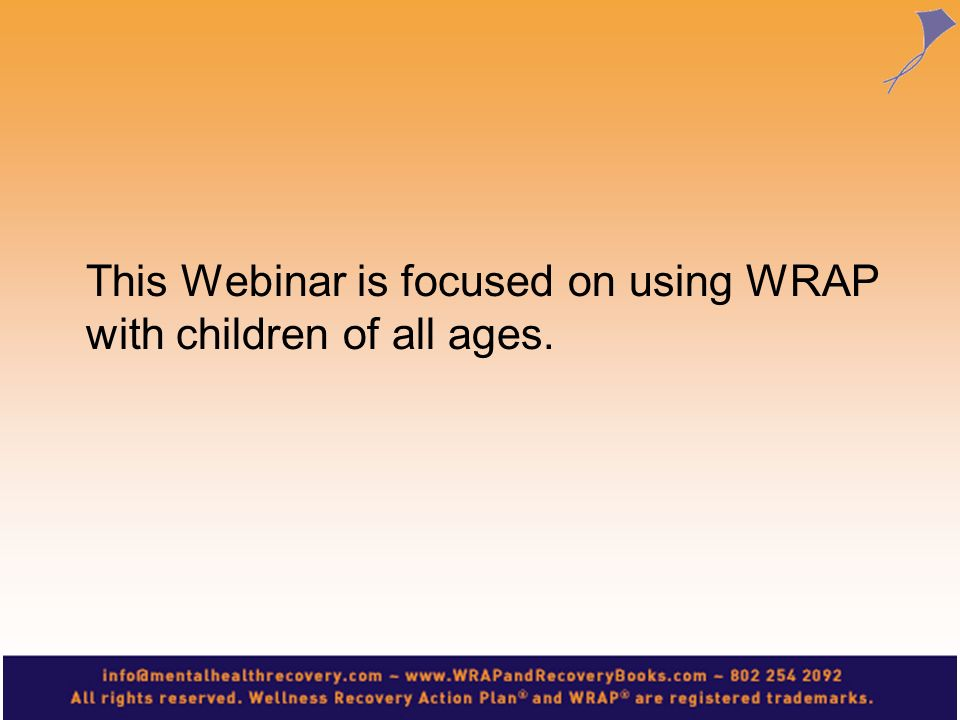 This Webinar is focused on using WRAP with children of all ages.