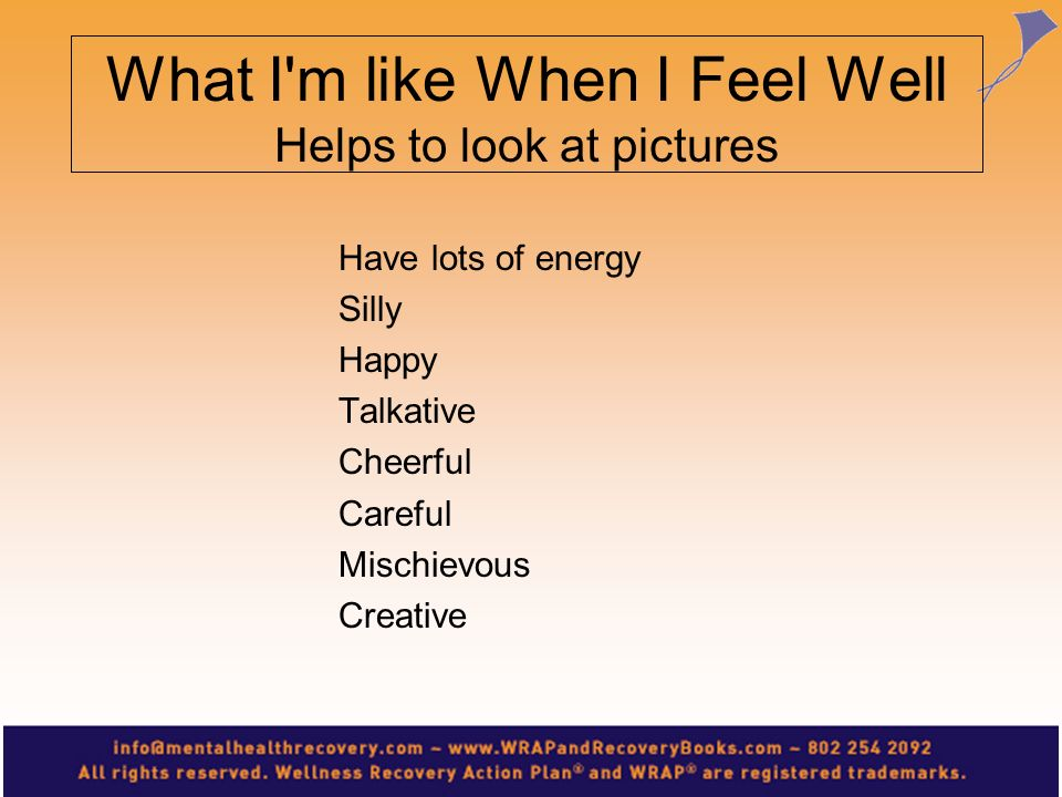 What I'm like When I Feel Well Helps to look at pictures Have lots of energy Silly Happy Talkative Cheerful Careful Mischievous Creative