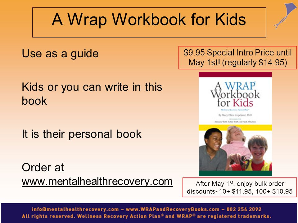 A Wrap Workbook for Kids Use as a guide Kids or you can write in this book It is their personal book Order at www.mentalhealthrecovery.com $9.95 Speci