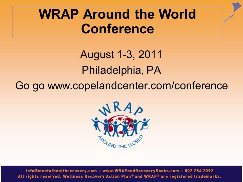 August 1-3, 2011 Philadelphia, PA Go go www.copelandcenter.com/conference WRAP Around the World Conference