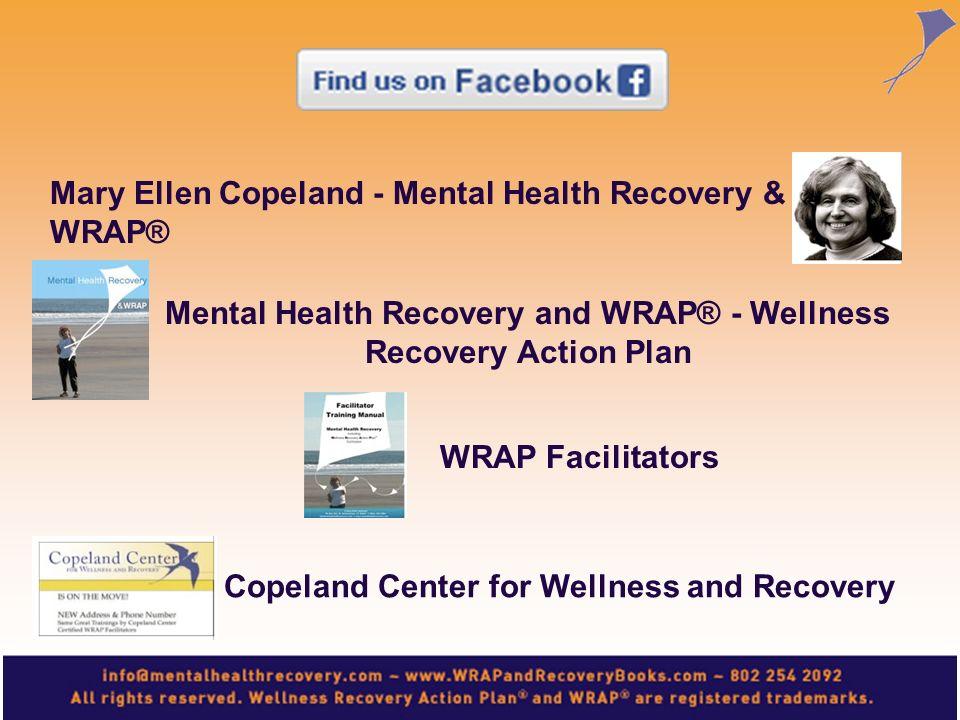 Mary Ellen Copeland - Mental Health Recovery & WRAP® Mental Health Recovery and WRAP® - Wellness Recovery Action Plan WRAP Facilitators Copeland Cente