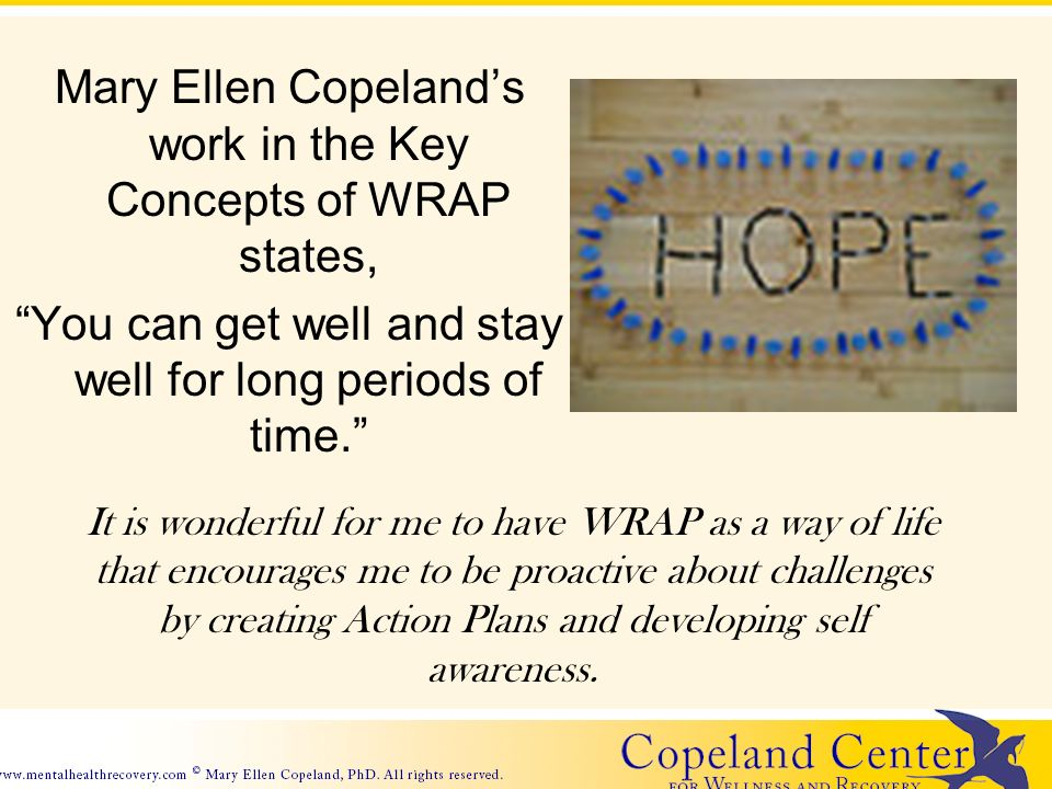 Mary Ellen Copeland in WRAP states, sometimes it is about taking back control you have lost.