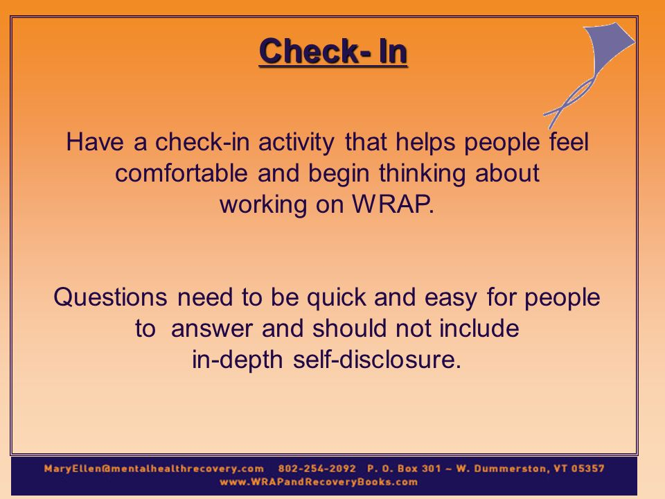 Check- In Have a check-in activity that helps people feel comfortable and begin thinking about working on WRAP.