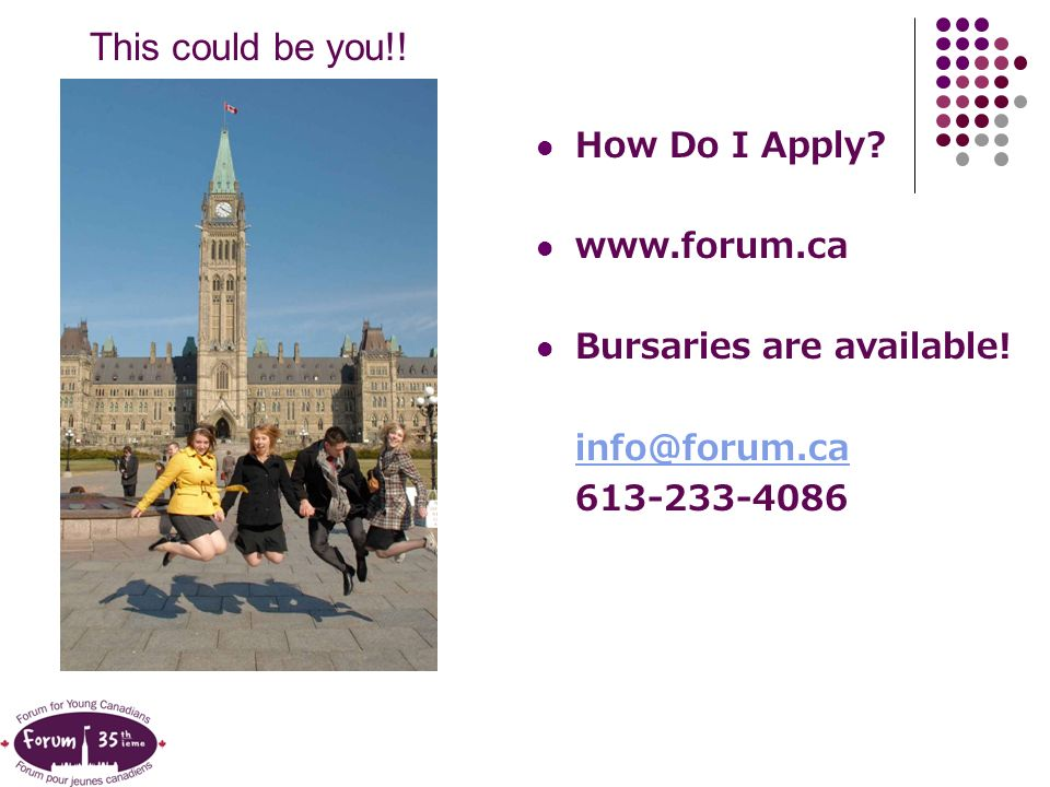 This could be you!! How Do I Apply? www.forum.ca Bursaries are available! info@forum.ca 613-233-4086